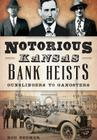 Notorious Kansas Bank Heists: Gunslingers to Gangsters (True Crime) Cover Image