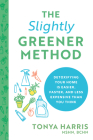 The Slightly Greener Method: Detoxifying Your Home Is Easier, Faster, and Less Expensive Than You Think Cover Image