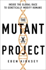 The Mutant Project: Inside the Global Race to Genetically Modify Humans Cover Image