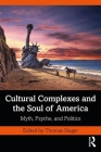 Cultural Complexes and the Soul of America: Myth, Psyche, and Politics Cover Image