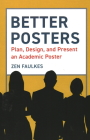 Better Posters: Plan, Design and Present an Academic Poster Cover Image