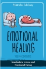 Emotional Healing: This book includes: Narcissistic Abuse, Emotional Eating Cover Image