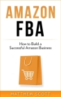 Amazon FBA: How to Build a Successful Amazon Business Cover Image