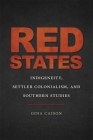 Red States: Indigeneity, Settler Colonialism, and Southern Studies (New Southern Studies) Cover Image