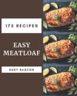 175 Easy Meatloaf Recipes: Best Easy Meatloaf Cookbook for Dummies Cover Image