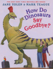 How Do Dinosaurs Say Goodbye? (How Do Dinosaurs...?) Cover Image