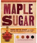 Maple Sugar: From Sap to Syrup: The History, Lore, and How-To Behind This Sweet Treat Cover Image