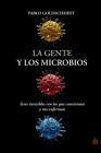 La gente y los microbios: Seres invisibles con los que convivimos y nos enferman Cover Image