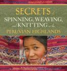 Secrets of Spinning, Weaving, and Knitting in the Peruvian Highlands Cover Image