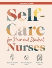 Self-Care for New and Student Nurses INSTRUCTOR'S GUIDE Cover Image