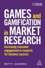 Games and Gamification in Market Research: Increasing Consumer Engagement in Research for Business Success Cover Image