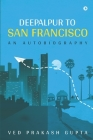 Deepalpur to San Francisco: An Autobiography Cover Image