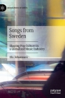 Songs from Sweden: Shaping Pop Culture in a Globalized Music Industry (Geographies of Media) Cover Image