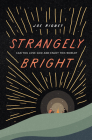 Strangely Bright: Can You Love God and Enjoy This World? Cover Image