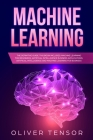 Machine Learning: The Definitive Guide. (3 Books in 1: Machine Learning for Beginners; Artificial Intelligence Business Applications; Ar Cover Image