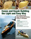 Canoe and Kayak Building the Light and Easy Way: How to Build Tough, Super-Safe Boats in Kevlar, Carbon, or Fiberglass Cover Image