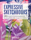 Expressive Sketchbooks: Developing Creative Skills, Courage, and Confidence Cover Image