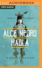 Alce Negro Habla (Narración En Castellano): Historia de Un Sioux Cover Image