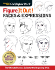 Figure It Out! Faces & Expressions: The Ultimate Drawing Guide for the Beginning Artist (Christopher Hart Figure It Out!) Cover Image