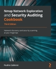 Nmap Network Exploration and Security Auditing Cookbook - Third Edition: Network discovery and security scanning at your fingertips Cover Image