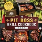 The Pit Boss Grill Cookbook 2021: The Ultimate Guide to Master your Wood Pellet Grill with 150 Flavorful Recipes Cover Image