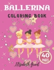 Ballerina Coloring Book: Ballerina Coloring Book: Ballet Cute Princess Activity Fun Dancer Amazing Gift For Girls Age 2-4 Cover Image