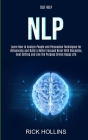 Self Help: NLP: Learn How to Analyze People and Persuasion Techniques for Influencing and Build a Better Focused Brain With Self- Cover Image