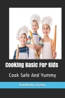 Cooking Basic for Kids: Cook Safe and Yummy Cover Image