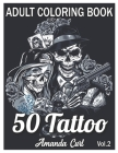 50 Tattoo Adult Coloring Book: An Adult Coloring Book with Awesome, Sexy, and Relaxing Tattoo Designs for Men and Women Coloring Pages Volume 2 Cover Image