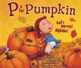 P Is for Pumpkin: God's Harvest Alphabet Cover Image
