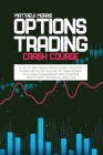 Options Trading Crash Course: How to day trade for a living. The most complete guide on how to make money with risk management and maximize profit w Cover Image