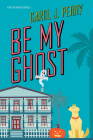 Be My Ghost (A Haunted Haven Mystery #1) Cover Image