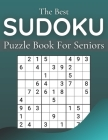 The Best Sudoku Puzzle Book For Seniors: 100+ Easy Puzzles Larg Print Cover Image