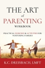 The Art of Parenting Workbook: Practical Exercises and Activities for Nurturing Families Cover Image