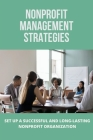 Nonprofit Management Strategies: Set Up A Successful And Long-Lasting Nonprofit Organization: Non Profit Organization Guide Cover Image