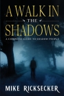 A Walk In The Shadows: A Complete Guide To Shadow People Cover Image