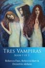 Tres Vampiras: Book I of III Cover Image