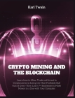 Crypto Mining and the Blockchain: Learn how to Mine, Trade and Invest in Cryptocurrency during the Most Profitable Bull Run of Every Time. Learn 7+ Bu Cover Image