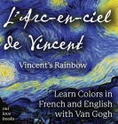 L' Arc-En-Ciel de Vincent/Vincent's Rainbow: Learn Colors In French And English With Van Gogh Cover Image