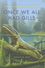Once We All Had Gills: Growing Up Evolutionist in an Evolving World Cover Image