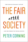 The Fair Society: The Science of Human Nature and the Pursuit of Social Justice Cover Image