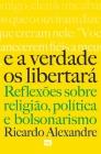 E a verdade os libertará: Reflexões sobre religião, política e bolsonarismo Cover Image