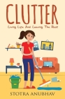 Clutter: Living Life And Leaving The Rest Cover Image