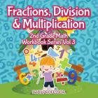 Fractions, Division & Multiplication - 2nd Grade Math Workbook Series Vol 3 Cover Image