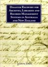 Disaster Recovery for Archives, Libraries and Records Management Systems in Australia and New Zealand (Topics in Australasian Library and Information Studies) Cover Image