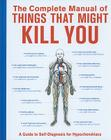 The Complete Manual of Things That Might Kill You: A Guide to Self-Diagnosis for Hypochondriacs Cover Image