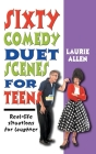 Sixty Comedy Duet Scenes for Teens: Real-Life Situations for Laughter Cover Image
