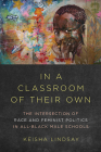 In a Classroom of Their Own: The Intersection of Race and Feminist Politics in All-Black Male Schools (Dissident Feminisms) Cover Image