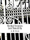 The Real Terrorists: Lock Them All Up: Short Political Book By A.W Nick Cover Image