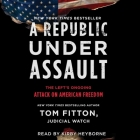 A Republic Under Assault: The Left's Ongoing Attack on American Freedom Cover Image